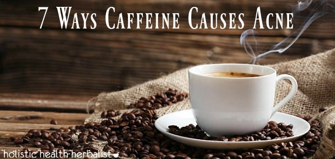 Top 7 Ways Caffeine Causes Acne
