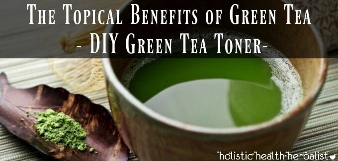 The Topical Benefits of Green Tea - DIY Green Tea Toner
