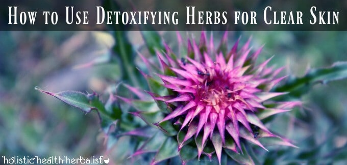 How to Use Detoxifying Herbs for Clear Skin