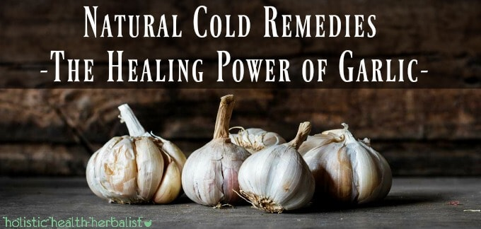 Natural Cold Remedies- Part 3- The Healing Power of Garlic