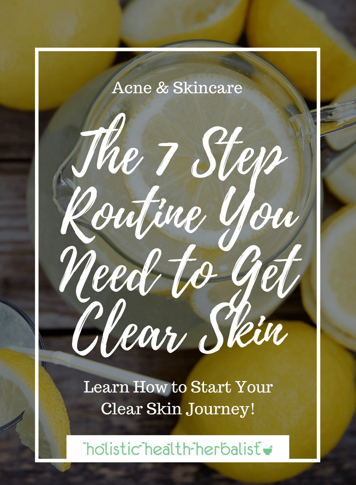 The 7 Step Routine You Need to Get Clear Skin - Use these tips to cleanse the body and rejuvenate the skin in order to reduce blemishes and prevent future breakouts!