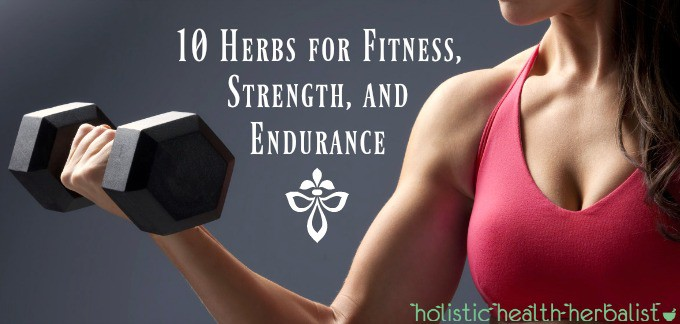10 Herbs for Fitness, Strength, and Endurance