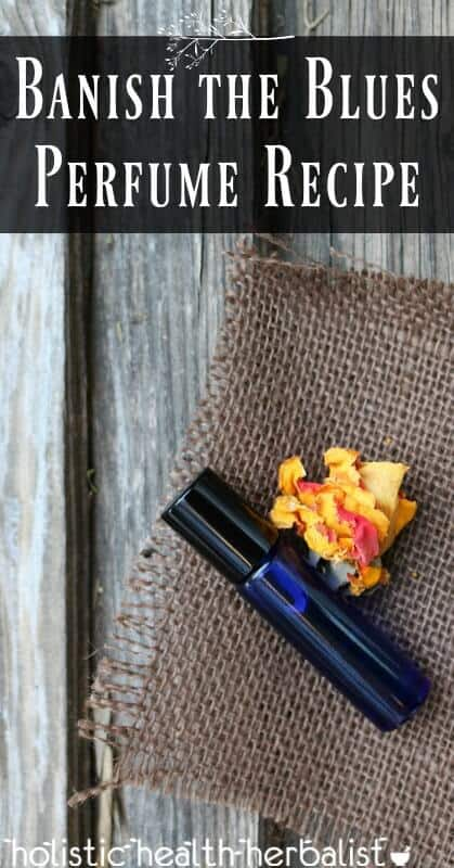 Banish the Blues Perfume Recipe - instill positivity, empowerment, happiness, and calm using essential oils.