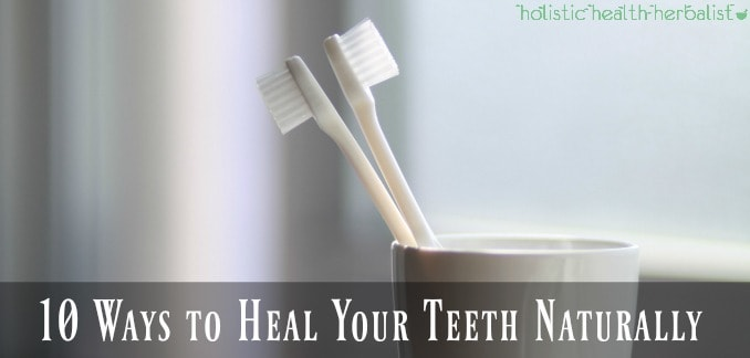 10 Ways to Heal Your Teeth Naturally - How to Heal Cavities