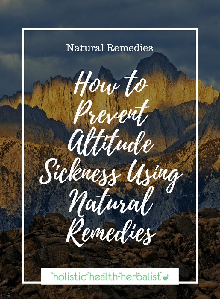How to Prevent Altitude Sickness Using Natural Remedies - Learn how to use herbal medicine to combat headache, nausea, sluggish circulation, and blood oxygenation when dealing with altitude sickness.