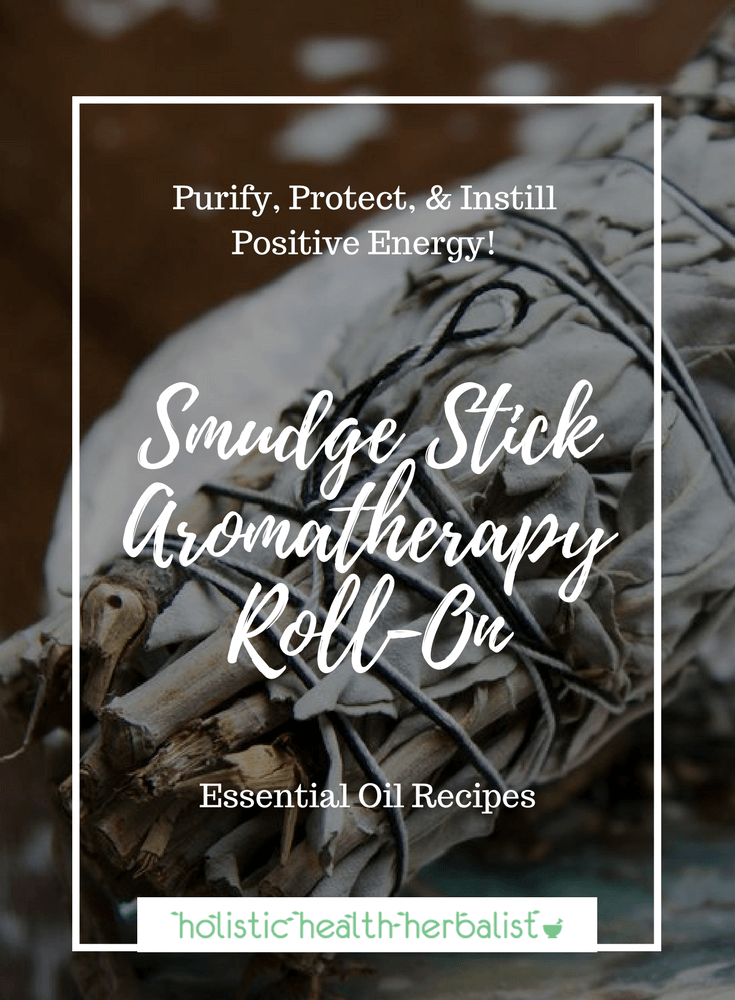 Smudge Stick Aromatherapy Roll-On - Learn how to make a smudge stick inspired essential oil blend for purifying, protecting, and instilling positive energy into your daily routine.