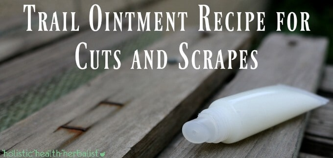 Trail Ointment Recipe for Cuts and Scrapes