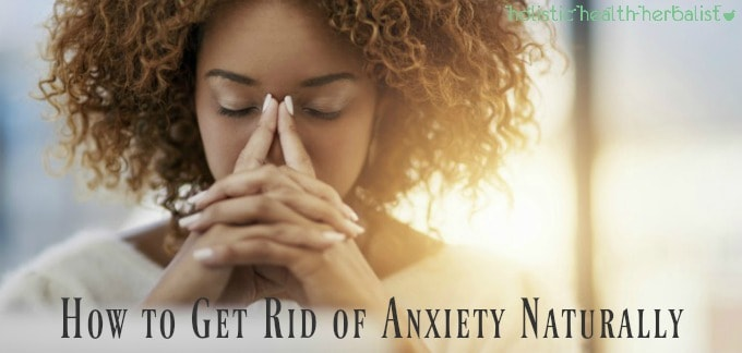 How to Get Rid of Anxiety Naturally