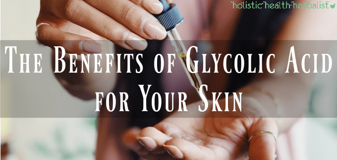 The Benefits of Glycolic Acid for Your Skin